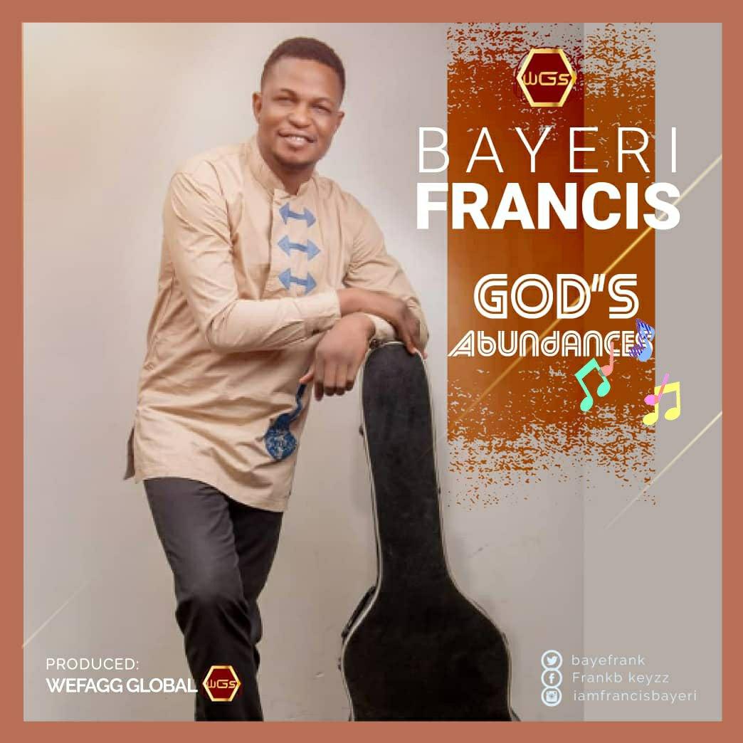 DOWNLOAD Music: Francis Bayeri – God Of Abundance