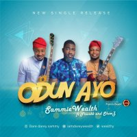 DOWNLOAD Music: Sammy Wealth - Odun Ayo (ft. Shola Shows and Francis Bayeri)