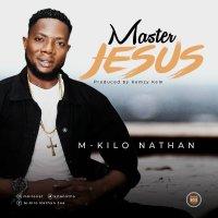 DOWNLOAD Music: M-Kilo Nathan - Master Jesus