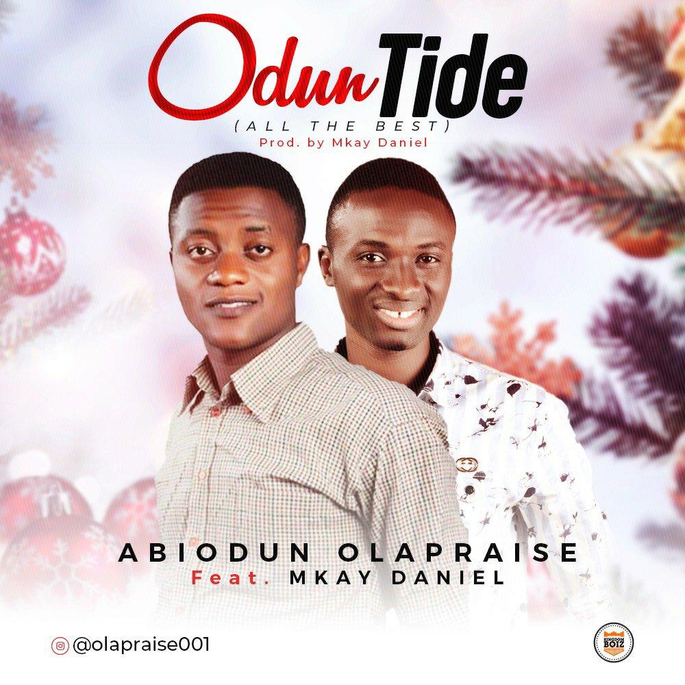 DOWNLOAD Music: Abiodun OlaPraise – Oduntide (ft. Mkay Daniel)