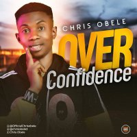 DOWNLOAD Music: Chris Obele - Over Confidence