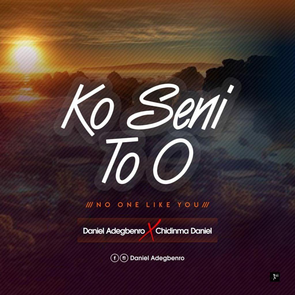 DOWNLOAD Music: Daniel Adegbenro– Ko Seni To o (No one Like You)