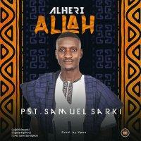 DOWNLOAD Music: Pst. Samuel Sarki - Alheri Allah