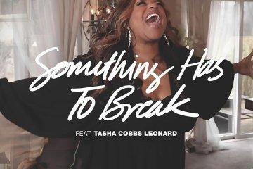 Kierra Sheard – Something Has To Break (Ft. Tasa Cobbs Leonard)