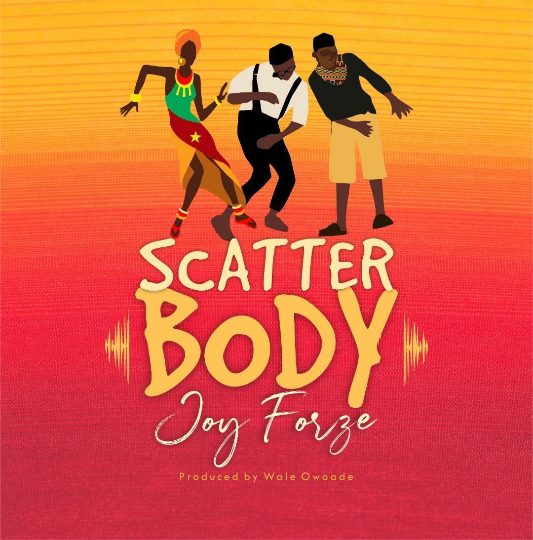 DOWNLOAD Music: Joy Forze – Scatter Body