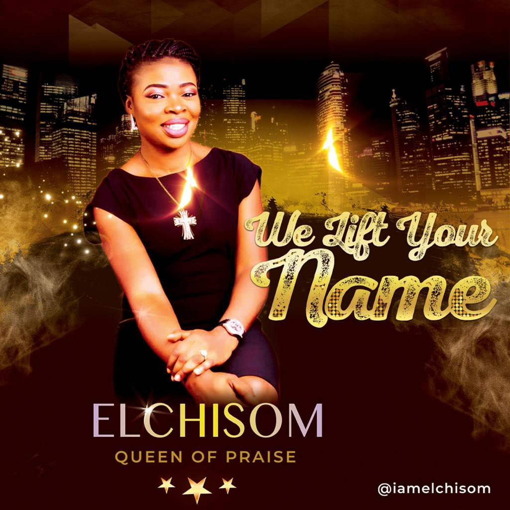 MUSIC Video: El-Chisom – We Lift Your