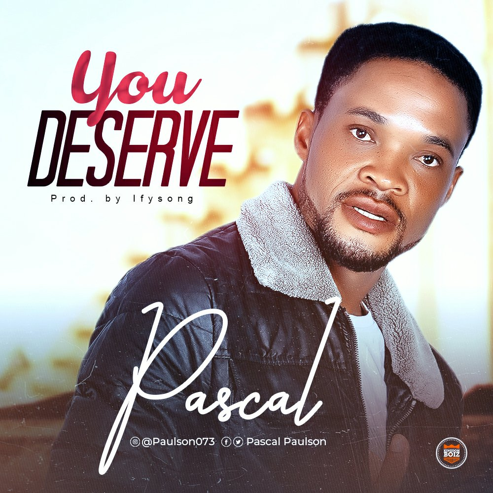 DOWNLOAD Music: Pascal – You Deserve (Prod. By Ifysong)