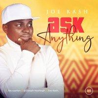 DOWNLOAD Music: Joe Kash - Ask Anything