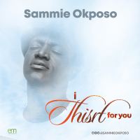 DOWNLOAD Music: Sammie Okposo -  I Thirst For You