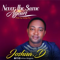 DOWNLOAD Music: Joshua.D. - Never the same Again (Prod. By Sunny Pee)