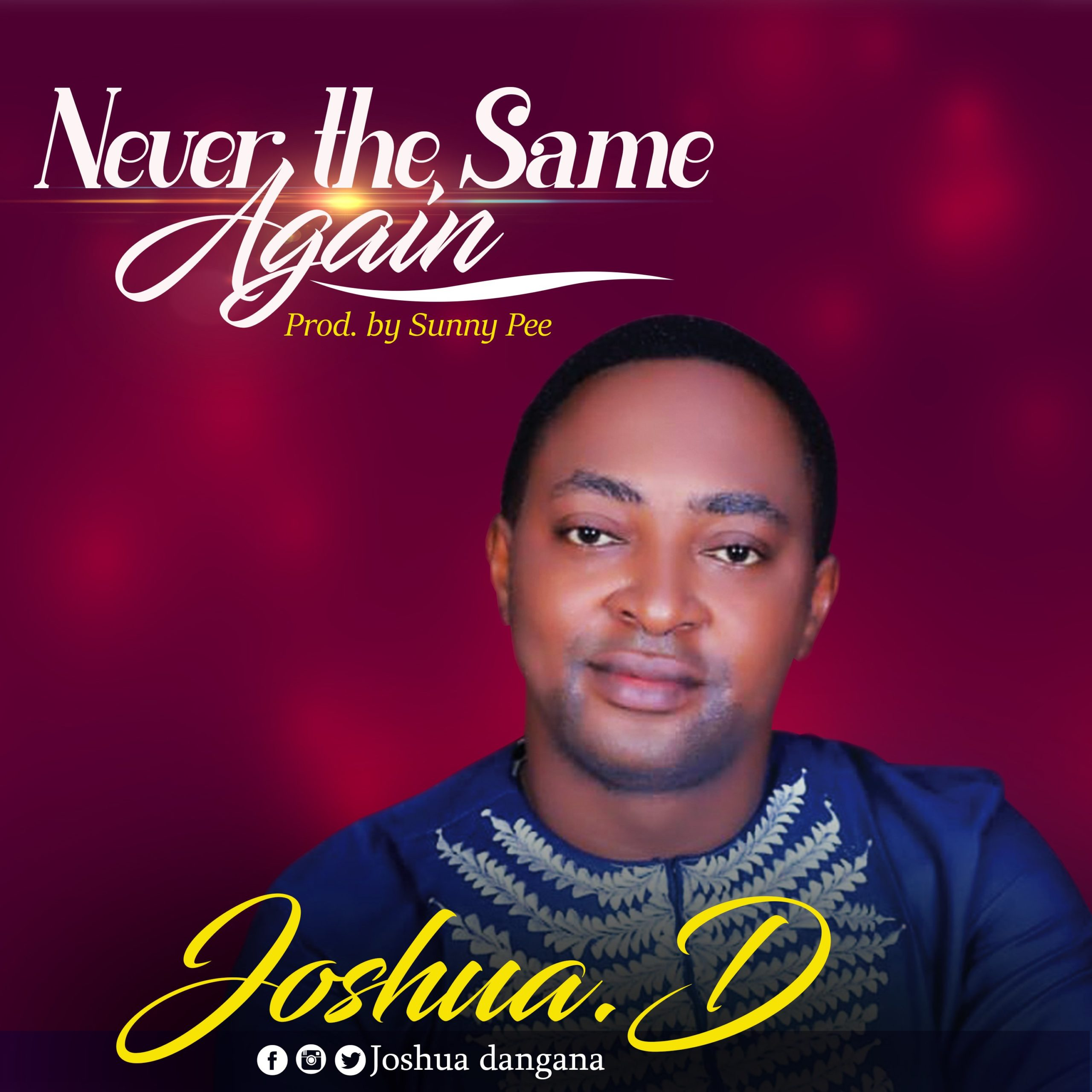 DOWNLOAD Music: Joshua.D. – Never the same Again (Prod. By Sunny Pee)