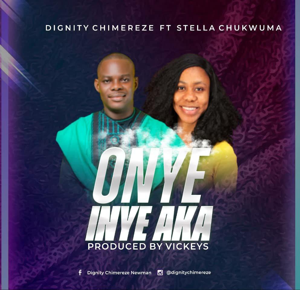 DOWNLOAD Music: Dignity Chimereze– Onye Inye Aka(ft. Stella Chukwuma)