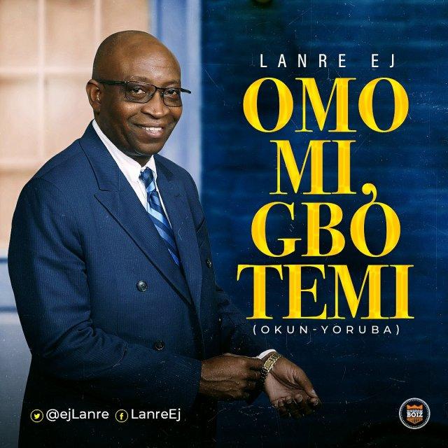 DOWNLOAD Music: Lanre Ej – Omo Mi, Gbo Temi (Okun-Yoruba)