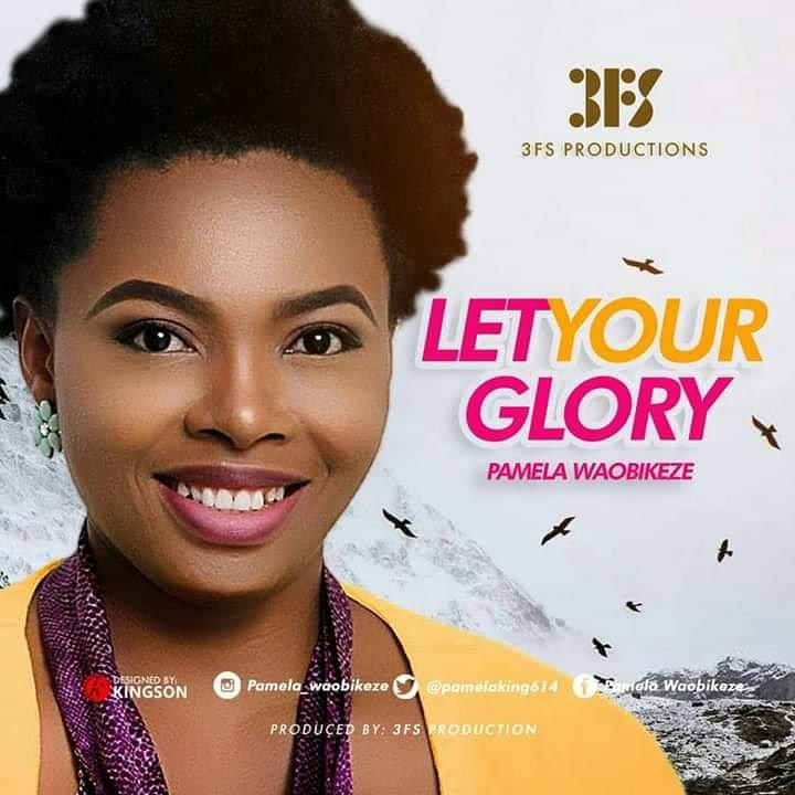 DOWNLOAD Music: Minstrel Pamela Waobikeze – Let Your Glory