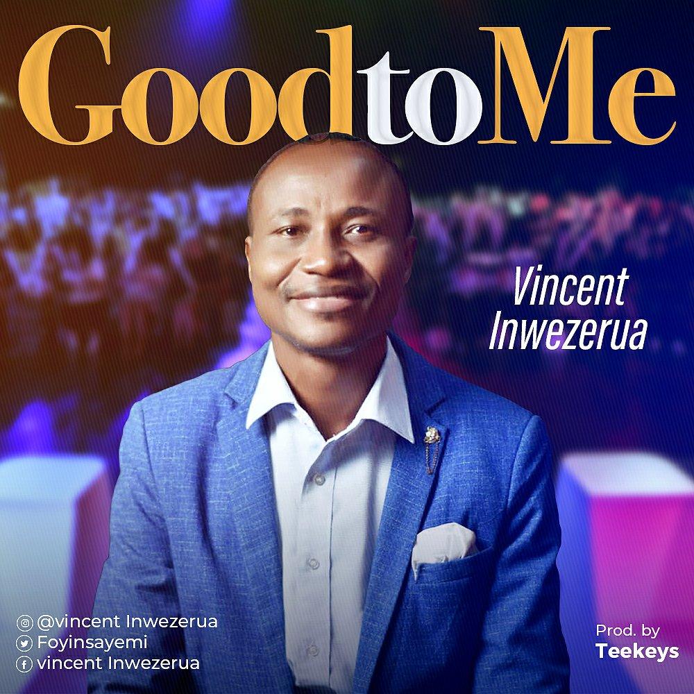 DOWNLOAD Music: Vincent Inwezerua – Good To Me
