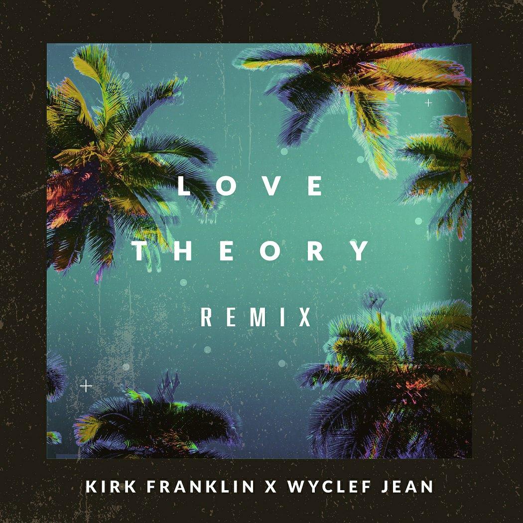 """MUSIC Premier: Kirk Franklin x Wyclef Jean – """"Love Theory (Remix)"""""""