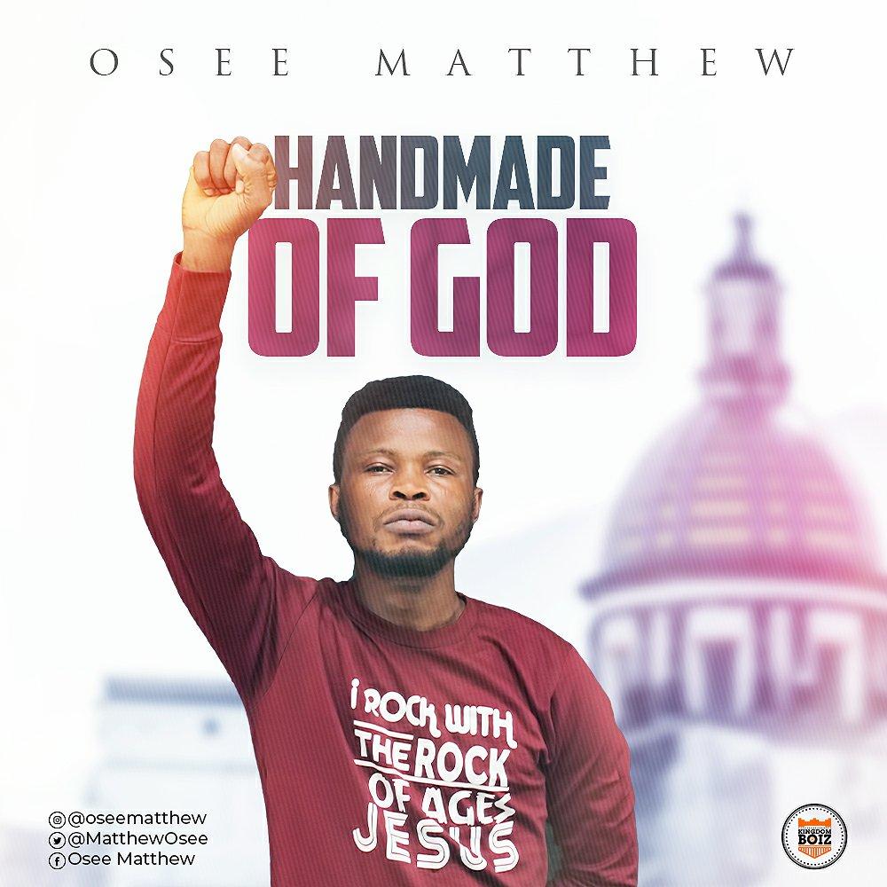 DOWNLOAD Music: Osee Matthew – Handmade Of God.