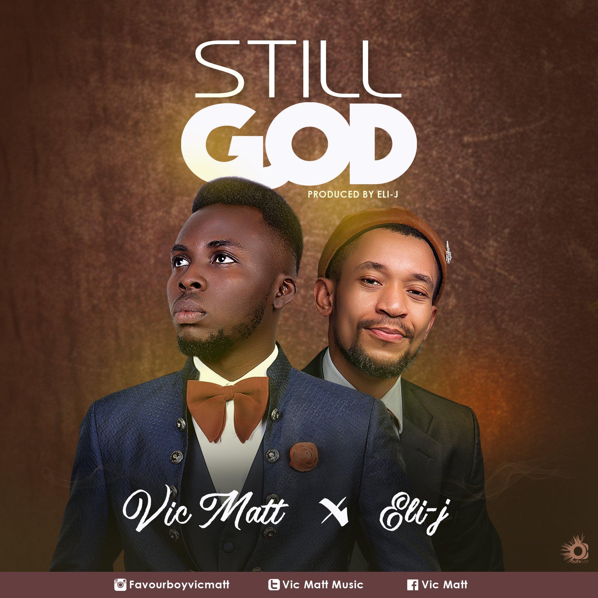 DOWNLOAD Music: Vic Matt – Still God (ft. Eli J)