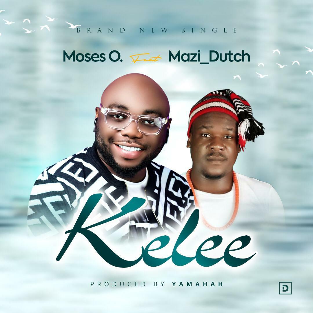 DOWNLOAD Music: Moses O – Kelee (ft. Mazi Dutch)