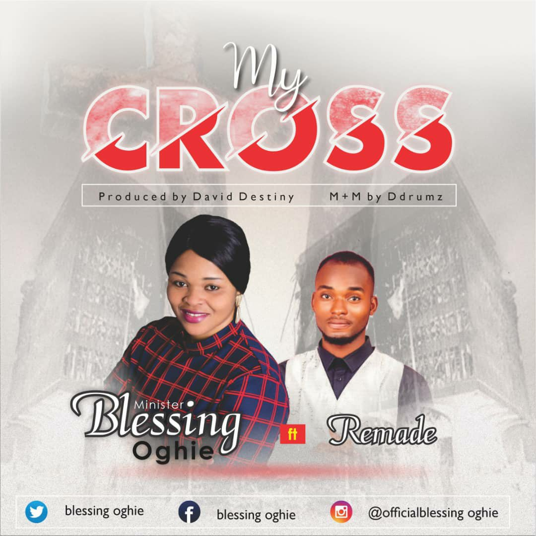 DOWNLOAD Music: Minister Blessing Oghie – My Cross (ft. Remade)