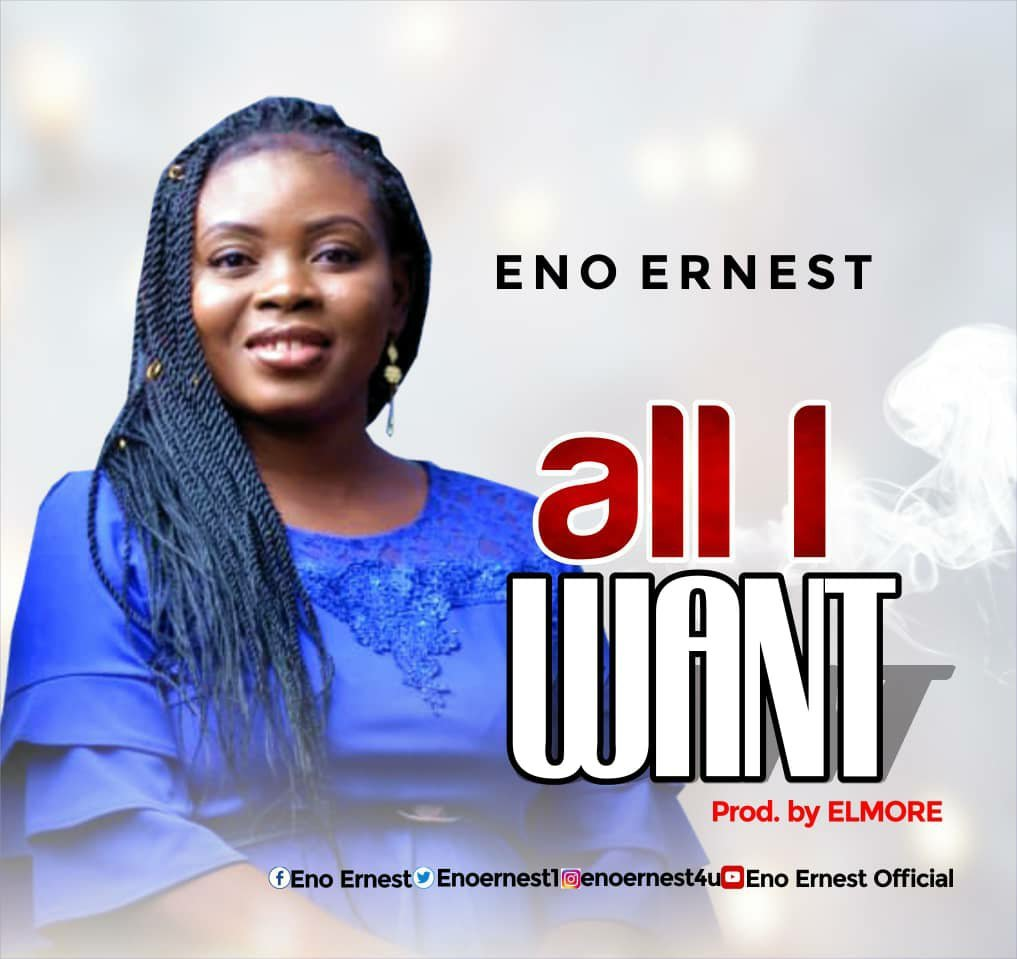 DOWNLOAD Music: Eno Ernest – All I Want