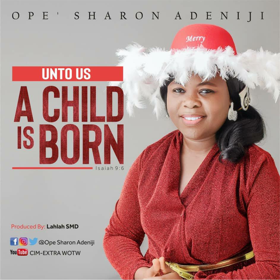 DOWNLOAD Music: Ope Sharon Adeniji – Unto Us A Child Is Born (Isaiah 9:6)