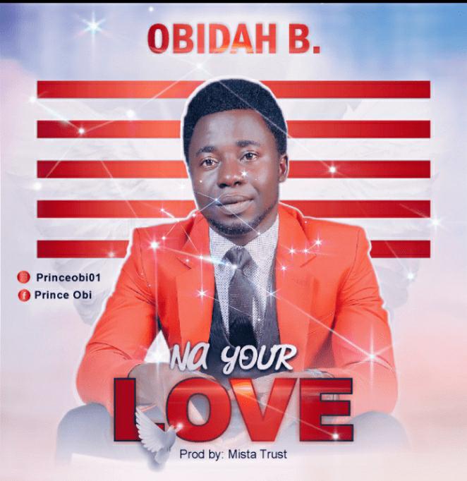 DOWNLOAD Music: Obidah B – Na Your Love