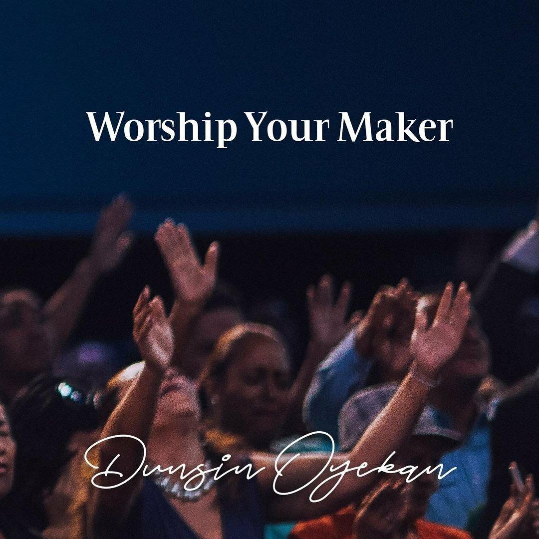 DOWNLOAD Music: Dunsin Oyekan – Worship Your Maker