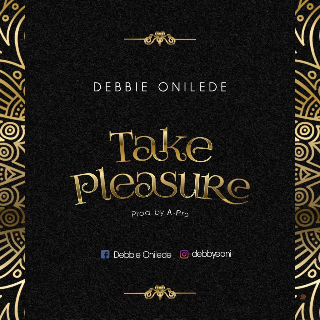 DOWNLOAD Music: Debbie Onilede – Take Pleasure (Prod. By A-Pro)