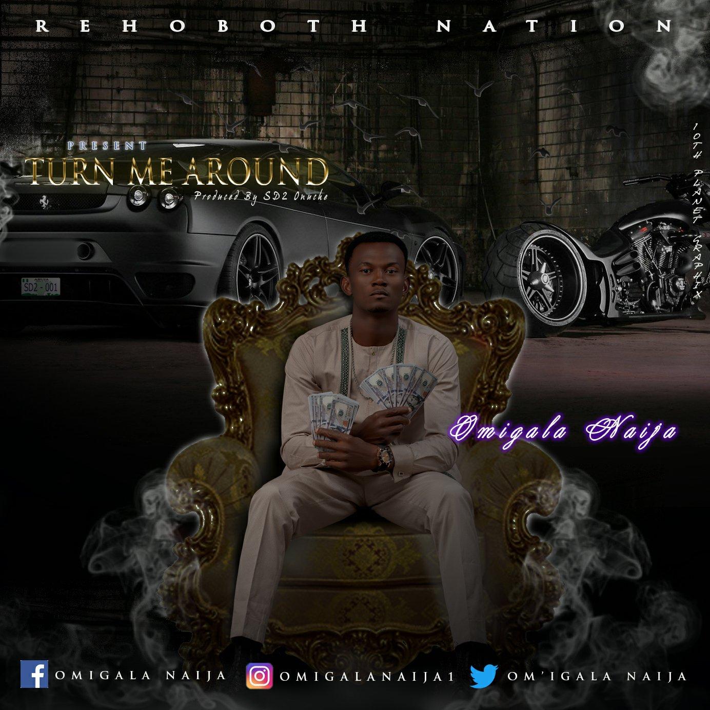 DOWNLOAD Music: Om'gala Naija – Turn Me Around
