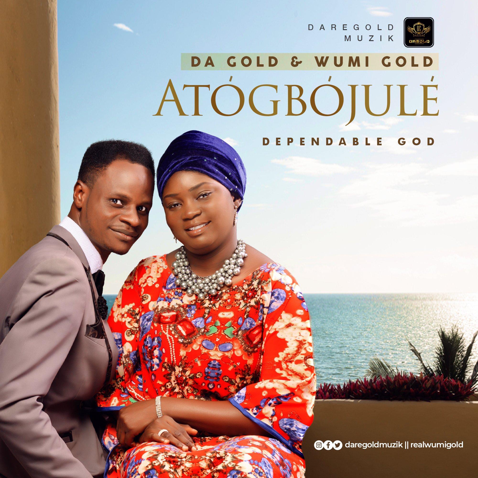 DOWNLOAD Music: Da Gold – Wumi Gold – Atogbojule (Dependable God)