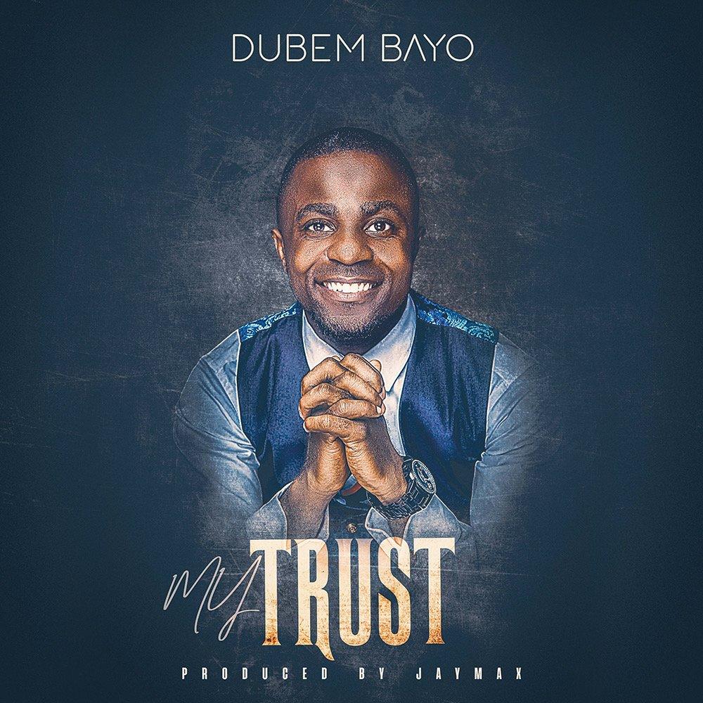 DOWNLOAD Music: Dubem Bayo – My Trust