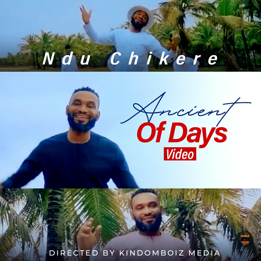 MUSIC Video + Audio: Ndu Chikere – Ancient of Days (Official Video)