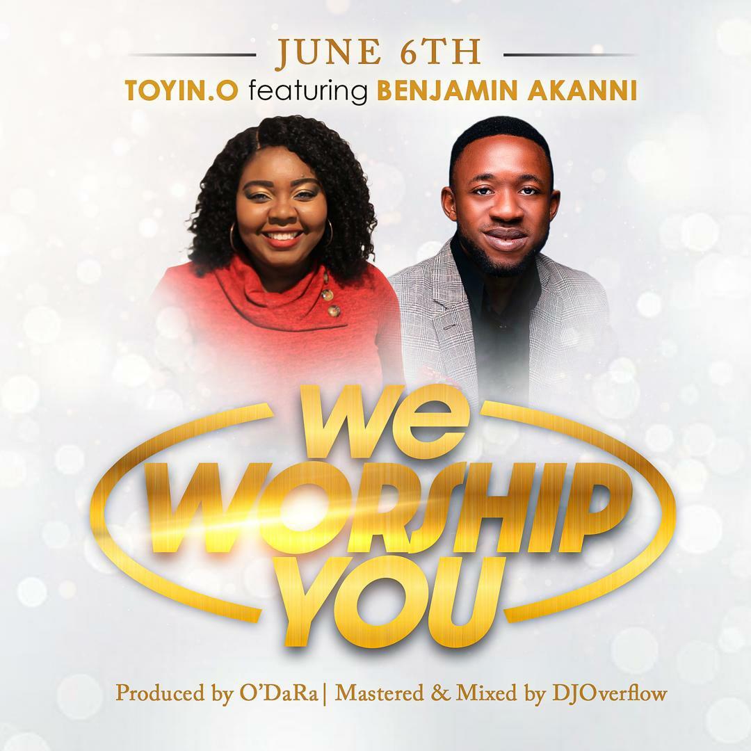 DOWNLOAD Music: Toyin.O – We Worship You (ft. Benjamin Akanni)