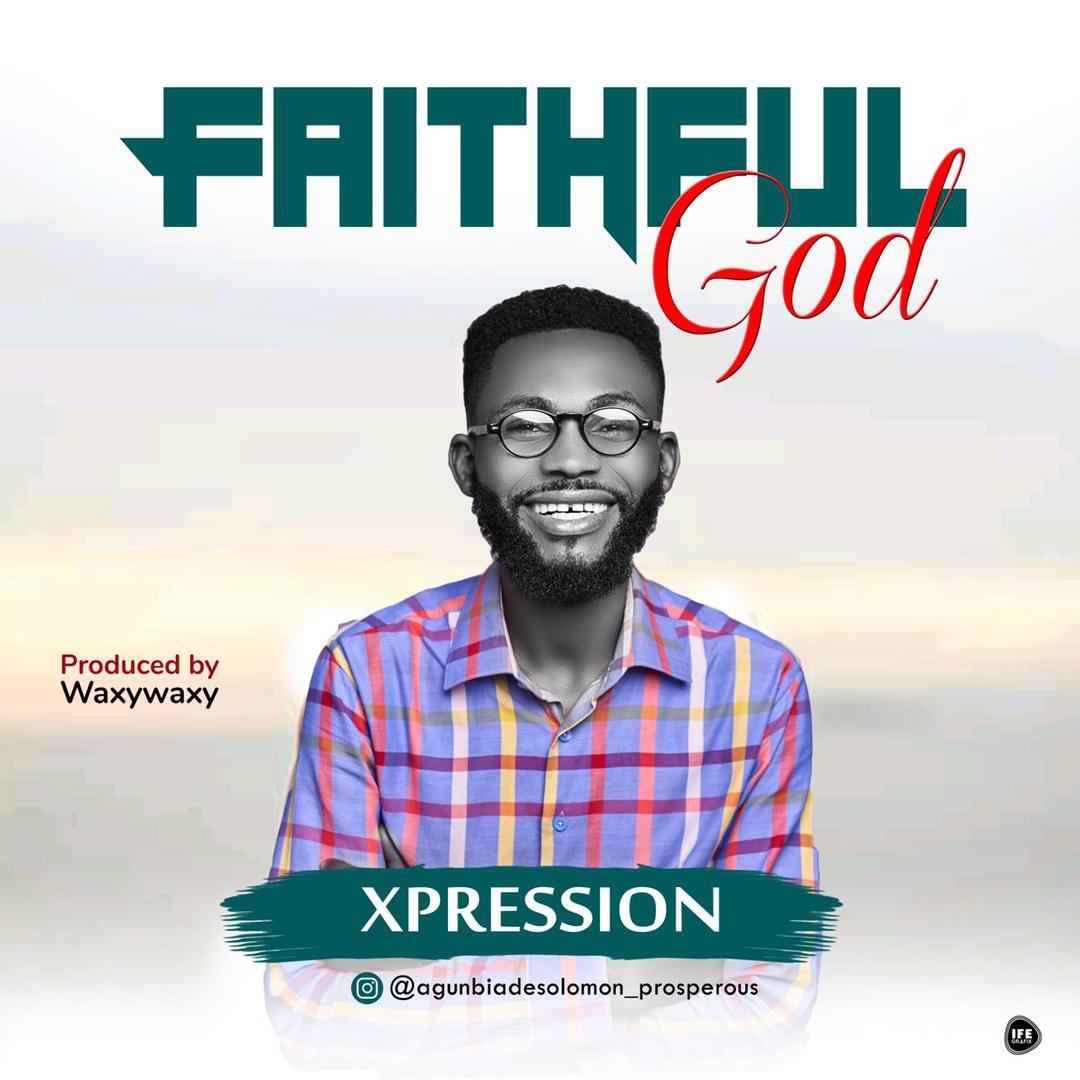DOWNLOAD Music: Xpression – Faithful God