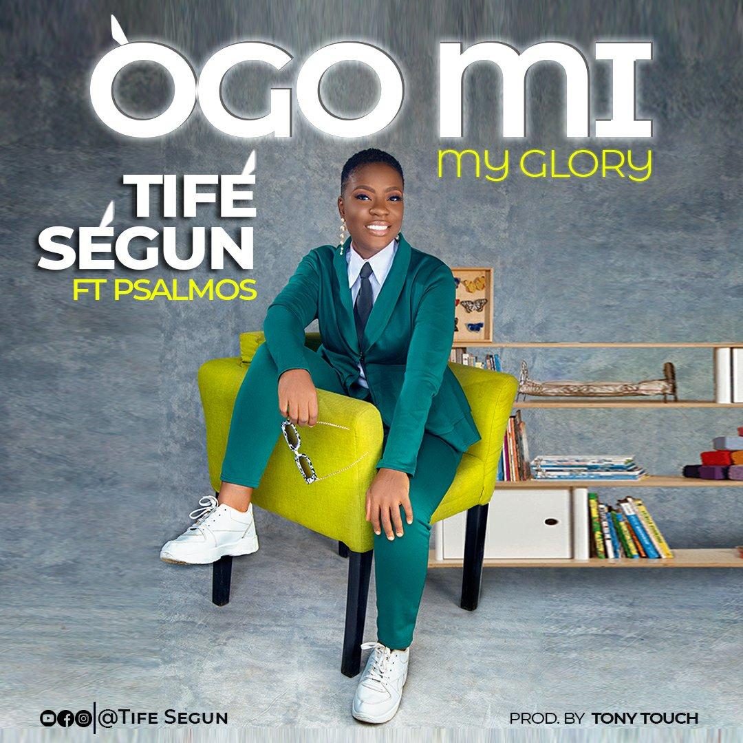 DOWNLOAD Music: Tifé Ségun – Ògo Mi (ft. Psalmos)