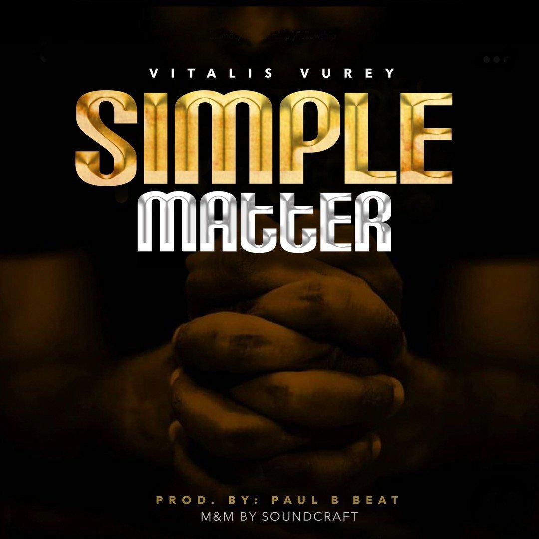 DOWNLOAD Music: Vitalis Vurey -Simple Matter