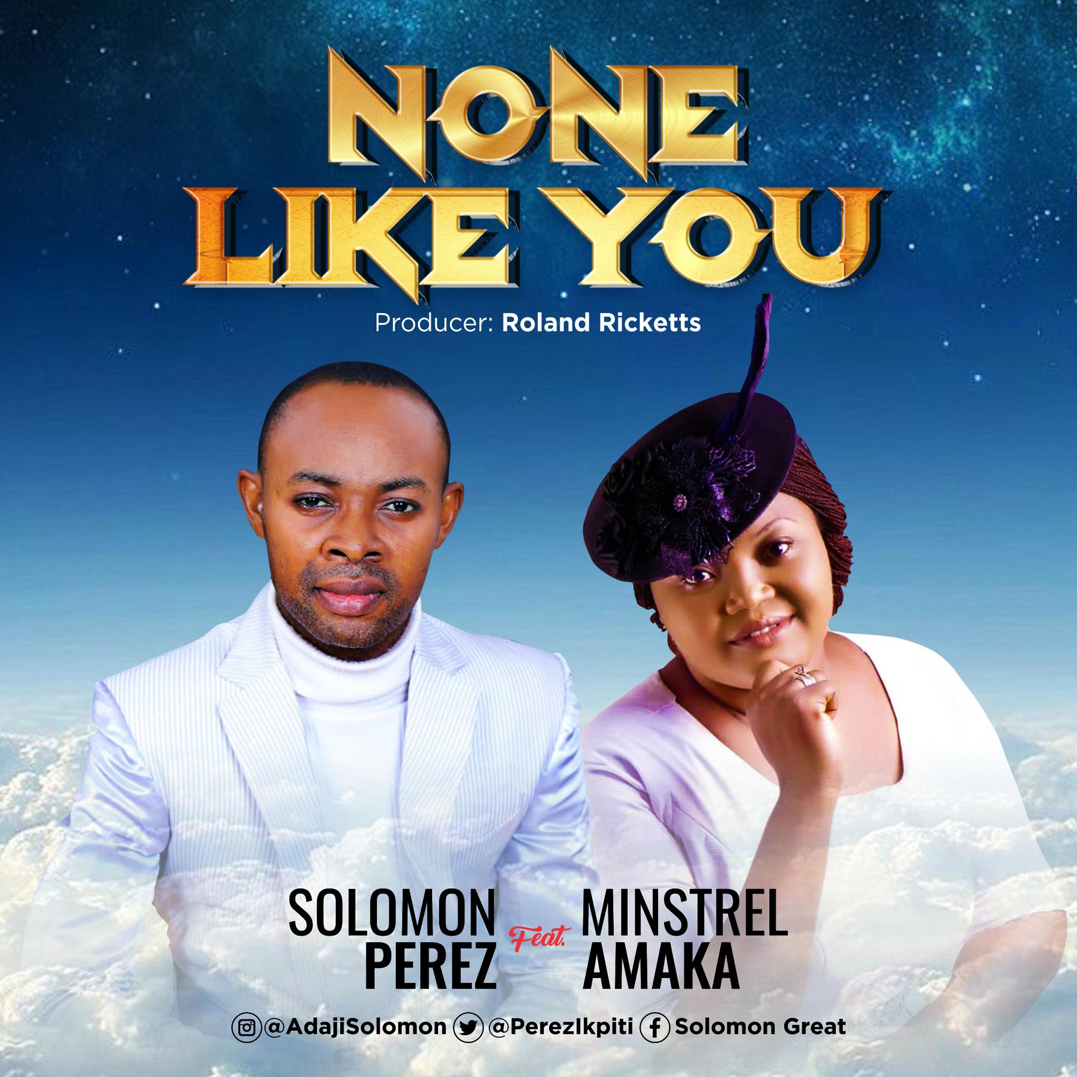 DOWNLOAD Music: Solomon Perez – None Like You (ft. Minstrel Amaka)