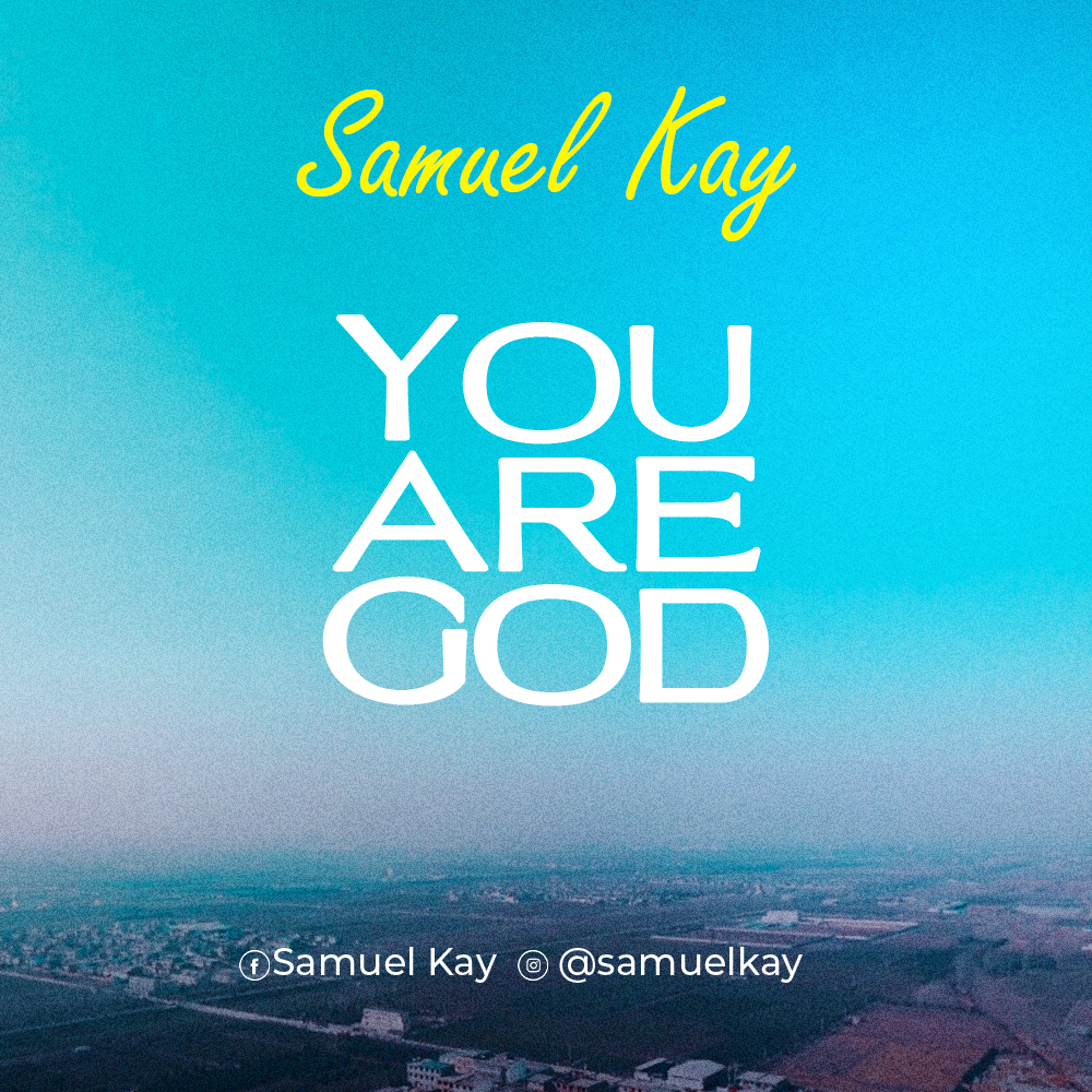 DOWNLOAD Music: Samuel Kay   You are God