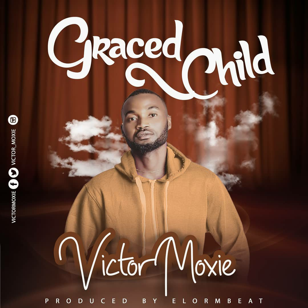 DOWNLOAD Music: Victor Moxie – Graced Child
