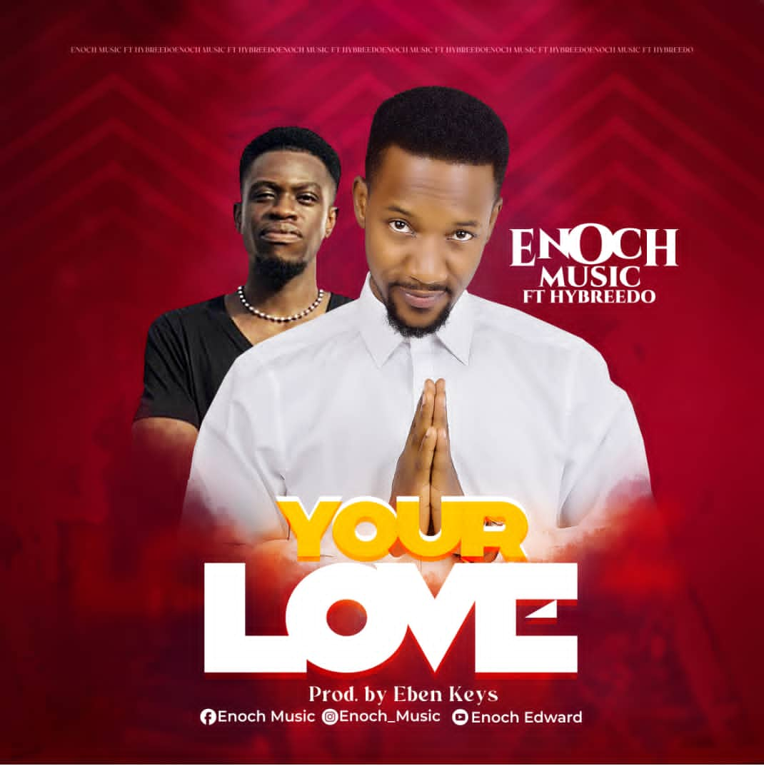 DOWNLOAD Music: Enoch Music – Your Love (ft. Hybreedo)