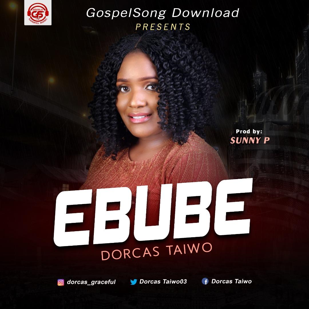 DOWNLOAD Music: Dorcas Taiwo – Ebube