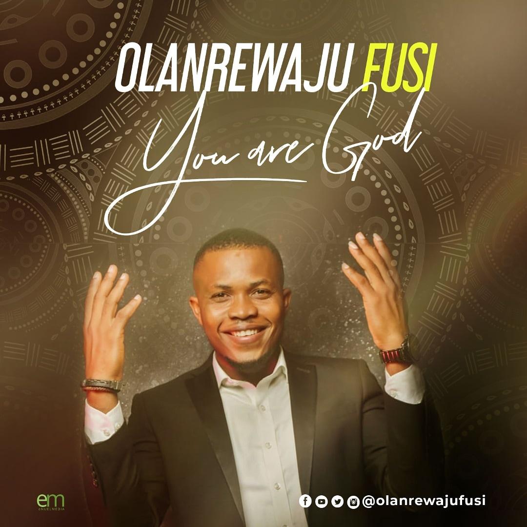 DOWNLOAD Music: Olanrewajufusi – You Are God.