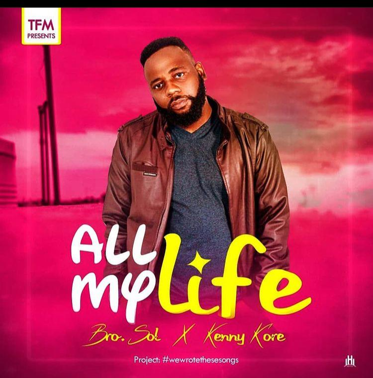 DOWNLOAD MP3: Bro Sol – All My Life (ft. Kenny Kore)