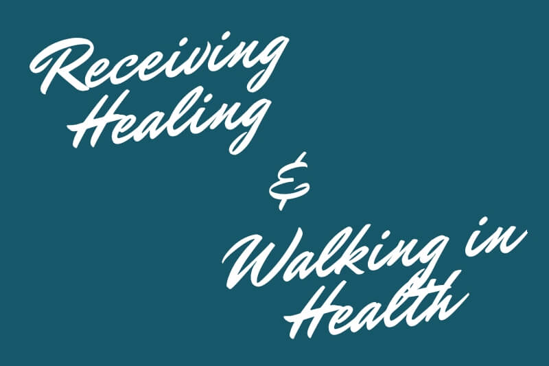 Receiving Healing & Walking In Health
