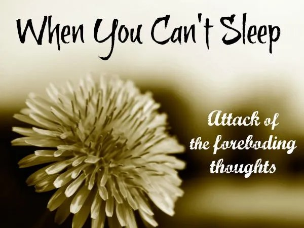 When You Can't Sleep – Attack of the Foreboding Thoughts