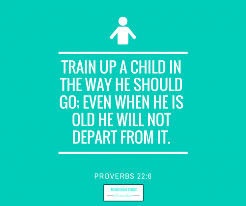 Train up a Child in the way he should Go; Even when he is old he will not depart from it. -Proverbs 22:6