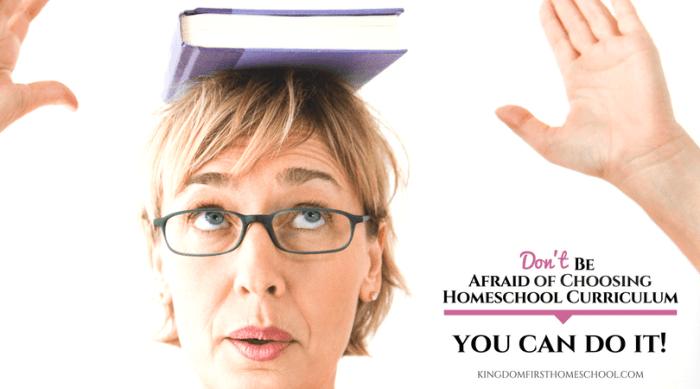 Don't Be Afraid of Choosing Homeschool Curriculum – You Can Do It!