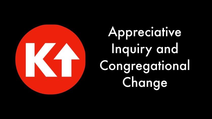 Appreciative Inquiry and Congregational Change
