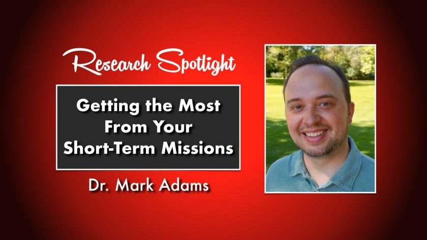 Getting the Most from your Short-Term Missions by Dr. Mark Adams